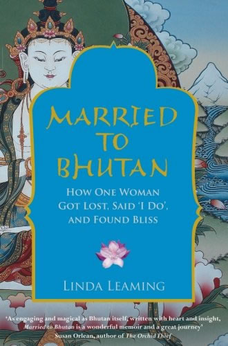Married to Bhutan, by Linda Leaming