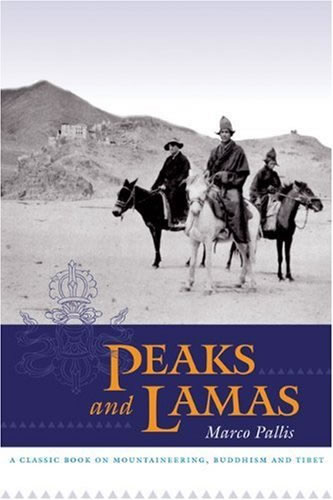 Peaks and Lamas: A Classic Book on Mountaineering, Buddhism and Tibet, by Marco Pallis