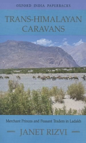 Trans-Himalayan Caravans: Merchant Princes and Peasant Traders in Ladakh, by Dr Janet Rizvi